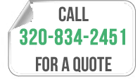 call 320-834-2451 for a quote